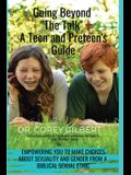 Going Beyond The Talk! A Teen and Preteen's GUIDE: Empowering YOU to make Choices about Sexuality and Gender from a Biblical Sexual Ethic