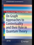 On Graph Approaches to Contextuality and Their Role in Quantum Theory