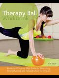 Therapy Ball Workbook: Illustrated Step-By-Step Guide to Stretching, Strengthening, and Rehabilitative Techniques