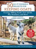 50 Do-It-Yourself Projects for Keeping Goats: Fencing, Milking Stands, First Aid Kit, Play Structures, and More!