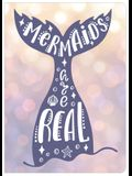 Mermaids Are Real - Journal / Notebook / Diary