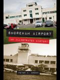 Shoreham Airport: An Illustrated History