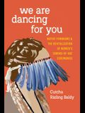 We Are Dancing for You: Native Feminisms and the Revitalization of Women's Coming-of-Age Ceremonies