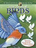 Creative Haven How to Draw Birds Coloring Book: Easy-To-Follow, Step-By-Step Instructions for Drawing 15 Different Species