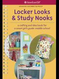 Locker Looks & Study Nooks: a crafting and idea book for a smart girl's guide: middle school (American Girl)