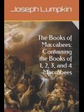 The Books of Maccabees: Containing the Books of 1, 2, 3, and 4 Maccabees