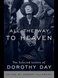 All the Way to Heaven: The Selected Letters of Dorothy Day