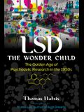 LSD -- The Wonder Child: The Golden Age of Psychedelic Research in the 1950s