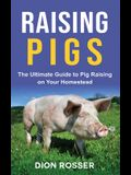 Raising Pigs: The Ultimate Guide to Pig Raising on Your Homestead