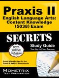 Praxis II English Language Arts: Content Knowledge (5038) Exam Secrets Study Guide: Praxis II Test Review for the Praxis II: Subject Assessments