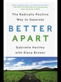 Better Apart: The Radically Positive Way to Separate