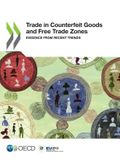 Illicit Trade Trade in Counterfeit Goods and Free Trade Zones Evidence from Recent Trends
