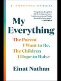 My Everything: The Parent I Want to Be, the Children I Hope to Raise