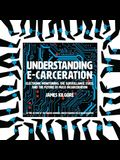 Understanding E-Carceration: Electronic Monitoring, the Surveillance State, and the Future of Mass Incarceration