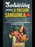 Solución Para La Presión Sanguínea: 54 Recetas Saludables Y Deliciosas Para El Corazón Que Reducirán Naturalmente La Presión Sanguínea Y La Hipertensi