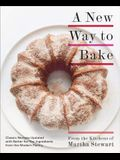 A New Way to Bake: Classic Recipes Updated with Better-For-You Ingredients from the Modern Pantry: A Baking Book