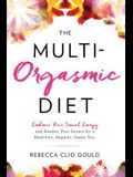 The Multi-Orgasmic Diet: Embrace Your Sexual Energy and Awaken Your Senses for a Healthier, Happier, Sexier You