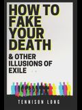 How to Fake Your Death (& Other Illusions of Exile)