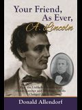 Your Friend, as Ever, A. Lincoln: How the Unlikely Friendship of Gustav Koerner and Abraham Lincoln Changed America