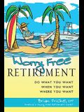 Worry Free Retirement: Do What You Want, When You Want, Where You Want