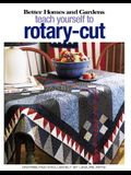 Better Homes and Gardens Teach Yourself to Rotary-Cut (Leisure Arts #4343)