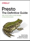 Presto: The Definitive Guide: SQL at Any Scale, on Any Storage, in Any Environment