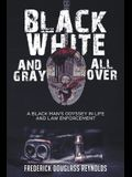 Black, White, and Gray All Over: A Black Man's Odyssey in Life and Law Enforcement