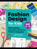 Fashion Design for Kids: Skill-Building Activities for Future Fashion Designers