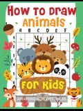 How to Draw Animals for Kids: The Fun and Simple Step by Step Drawing Book for Kids to Learn to Draw All Kinds of Animals (How to Draw for Boys and