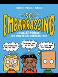 So Embarrassing: Awkward Moments and How to Get Through Them