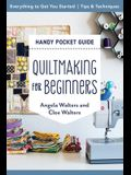Quiltmaking for Beginners Handy Pocket Guide: Everything to Get You Started; Tips & Techniques