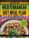 The Mediterranean Diet Meal Plan: A 30-Day Kick-Start Guide for Healthy (and Delicious) Weight Loss: Includes a 30 Day Meal Plan for Weight Loss, 110
