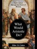 What Would Aristotle Do?: Self-Control Through the Power of Reason