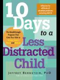 10 Days to a Less Distracted Child: The Breakthrough Program That Gets Your Kids to Listen, Learn, Focus and Behave