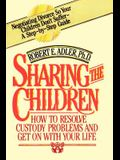 Sharing the Children: How to Resolve Custody Problems and Get on with Your Life