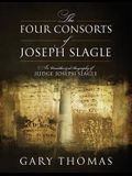 The Four Consorts of Joseph Slagle: An Unauthorized Biography of Judge Joseph Slagle