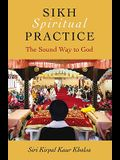Sikh Spiritual Practice: The Sound Way to God