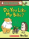 Do You Like My Bike?: An Acorn Book (Hello, Hedgehog! #1), 1