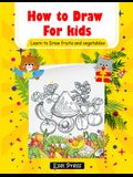 How to Draw for kids Learn to Draw fruits and Vegetables: Easy and Fun! How to Draw Books for Beginners (Step-by-Step Drawing Books)