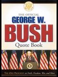 The Offical George W.Bush Quote Book: The 43rd President on Faith, Freedom, War and More