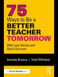 75 Ways to Be a Better Teacher Instantly: With Less Stress and Quick Success