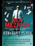 Straight Flush: The True Story of Six College Friends Who Dealt Their Way to a Billion-Dollar Online Poker Empire--And How It All Came