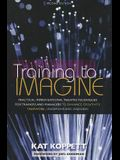 Training to Imagine: Practical Improvisational Theatre Techniques for Trainers and Managers to Enhance Creativity, Teamwork, Leadership, an