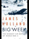 Big Week: The Biggest Air Battle of World War II