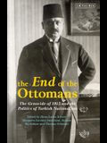 The End of the Ottomans: The Genocide of 1915 and the Politics of Turkish Nationalism