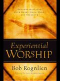 Experiential Worship: Encountering God with Heart, Soul, Mind, and Strength