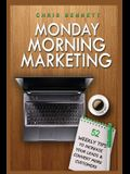 Monday Morning Marketing: 52 Weekly Tips That Will Increase Your Leads & Convert More Customers