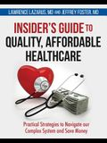 Insider's Guide to Quality, Affordable Healthcare: Practical Strategies to Navigate our Complex System and Save Money