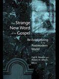 The Strange New Word of the Gospel: Re-Evangelizing in the Postmodern World
