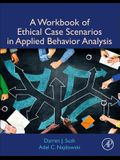 A Workbook of Ethical Case Scenarios in Applied Behavior Analysis